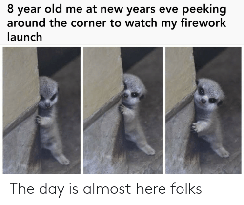 Old Me: peeking  8 year old me at new years eve  around the corner to watch my firework  launch The day is almost here folks
