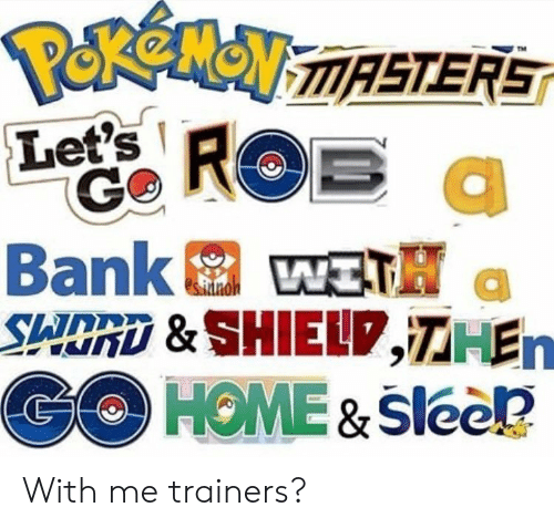 Bank, Masters, and Let's: PeeNeN MASTERS  Let's  Bank  SADRD & SHIEL7,7HEn  GOHOME&Slee  WITH  esallnoh With me trainers?