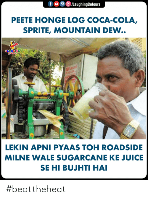 Coca-Cola, Juice, and Mountain Dew: PEETE HONGE LOG COCA-COLA,  SPRITE, MOUNTAIN DEW..  LAUGHIN  Colours  LEKIN APNI PYAAS TOH ROADSID  MILNE WALE SUGARCANE KE JUICE  SE HI BUJHTI HAI #beattheheat