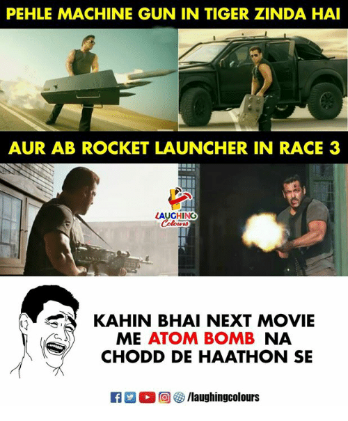 launcher: PEHLE MACHINE GUN IN TIGER ZINDA HAI  AUR AB ROCKET LAUNCHER IN RACE 3  LAUGHING  KAHIN BHAI NEXT MOVIE  ME ATOM BOMB NA  CHODD DE HAATHON SE  回參/laughingcolours