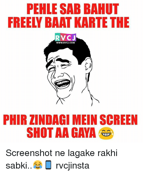 Memes, 🤖, and Frees: PEHLE SAB BAHUT  FREE BAAT KARTE THE  RVCJ  WWW. RVCJ.COM  PHIR ZINDAGI MEIN SCREEN  SHOT AA GAYA Screenshot ne lagake rakhi sabki..😂📱 rvcjinsta