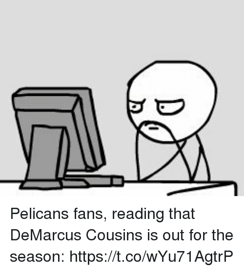 DeMarcus Cousins, Sports, and Cousins: Pelicans fans, reading that DeMarcus Cousins is out for the season: https://t.co/wYu71AgtrP