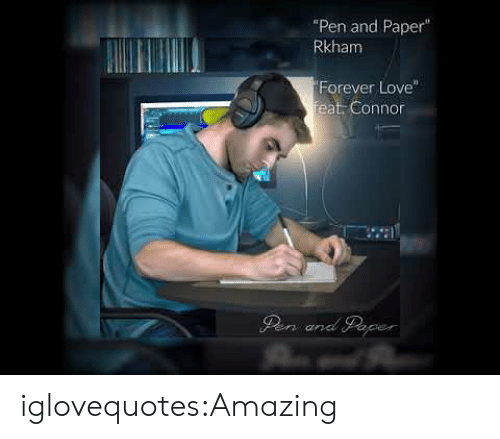 """Love, Tumblr, and Blog: """"Pen and Paper""""  Rkham  Forever Love  eat. Connor  GLe iglovequotes:Amazing"""