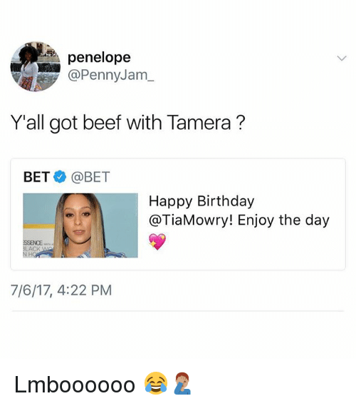 Beef, Birthday, and Memes: penelope  @PennyJam  Y'all got beef with Tamera?  BET @BET  Happy Birthday  @TiaMowry! Enjoy the day  7/6/17, 4:22 PM Lmboooooo 😂🤦🏽‍♂️