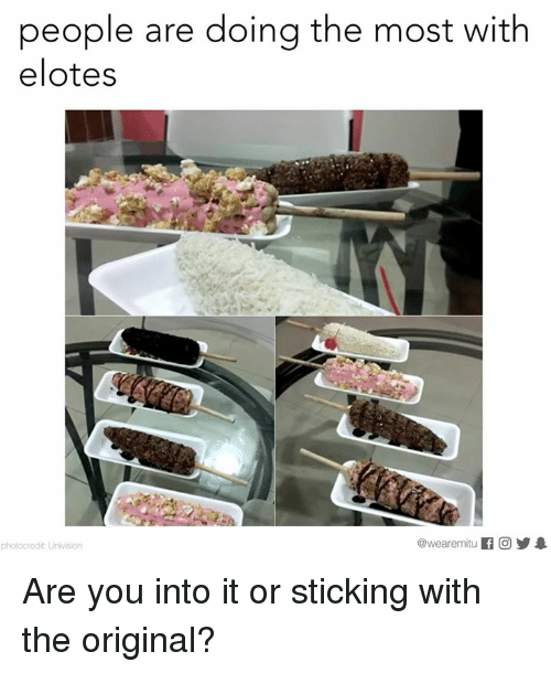 Memes, 🤖, and Univision: people are doing the most with  elotes  @wearemiitu  photocredit Univision Are you into it or sticking with the original?