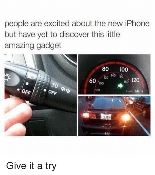 give it a try: people are excited about the new iPhone  but have yet to discover this little  amazing gadget  80 100  120 4O 160  60  180 120  100  80  kmm MPH  11 2436 Give it a try