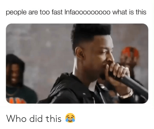 Memes, What Is, and 🤖: people are too fast Infaooo0o0ooo what is this Who did this 😂