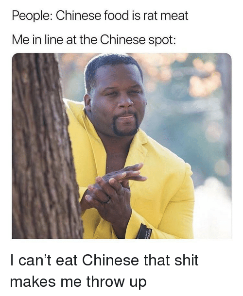 Chinese Food, Food, and Funny: People: Chinese food is rat meat  Me in line at the Chinese spot: I can't eat Chinese that shit makes me throw up