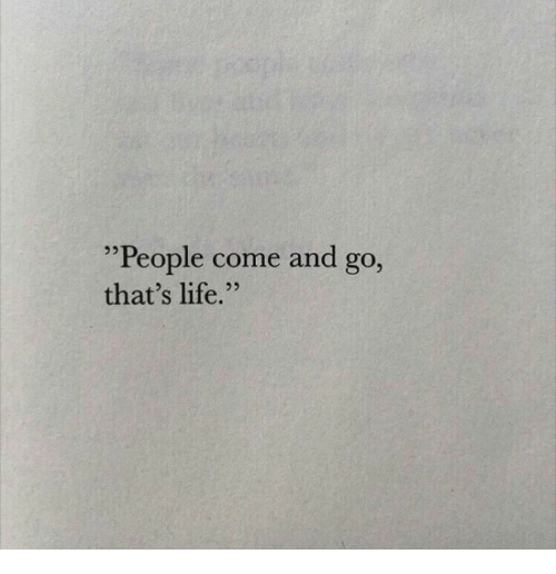 """Life, People, and  Come: """"People come and go,  that's life.""""  53"""