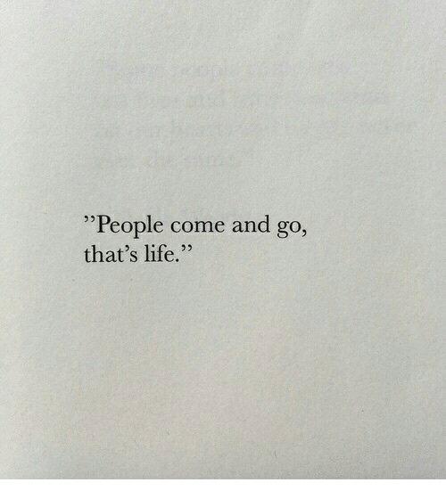 """Life, People, and  Come: """"People come and go  that's life.""""  95"""