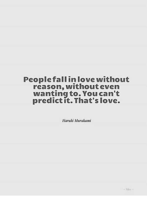 Memes, 🤖, and Murakami: People fall in love without  reason, without even  wanting to. You can't  predict it. That's love.  Haruki Murakami