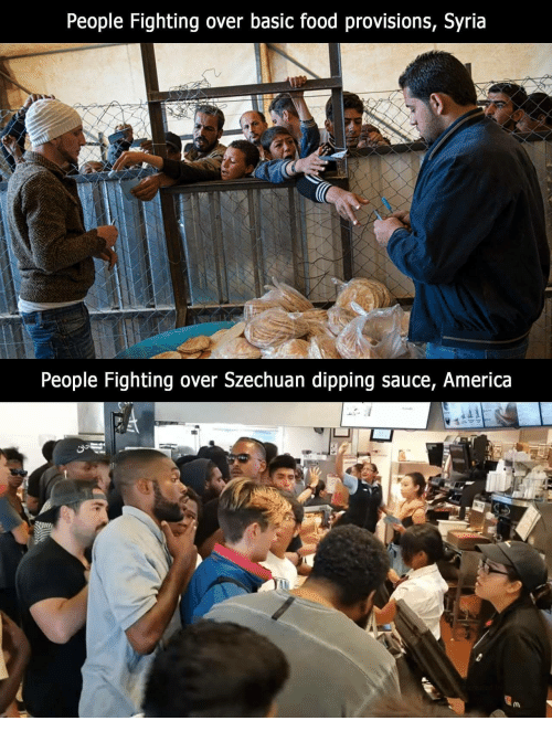 America, Food, and Syria: People Fighting over basic food provisions, Syria  People Fighting over Szechuan dipping sauce, America