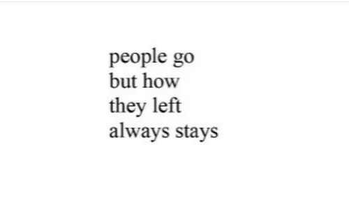 How, They, and Always: people go  but how  they left  always stays