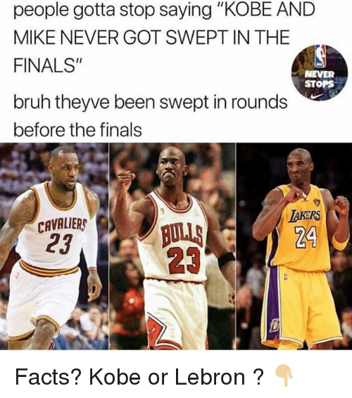 "Bruh, Facts, and Finals: people gotta stop saying ""KOBE AND  MIKE NEVER GOT SWEPT IN THE  FINALS""  NEVER  STOPS  bruh theyve been swept in rounds  before the finals  CAVRER  23  TAKERS  24  23 Facts? Kobe or Lebron ? 👇🏼"
