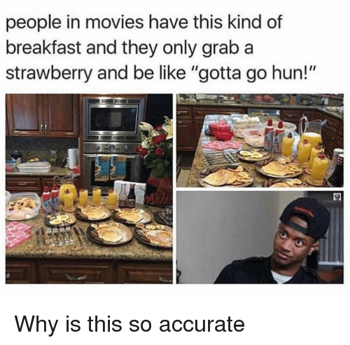 "Be Like, Funny, and Movies: people in movies have this kind of  breakfast and they only grab a  strawberry and be like ""gotta go hun!"" Why is this so accurate"