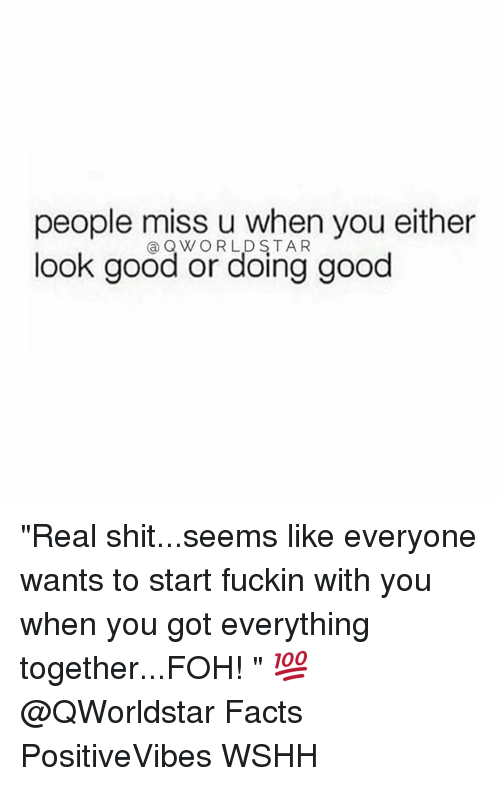 """Facts, Foh, and Memes: people miss u when you either  look good or doing good  ③ WORLDSTAR """"Real shit...seems like everyone wants to start fuckin with you when you got everything together...FOH! """" 💯 @QWorldstar Facts PositiveVibes WSHH"""