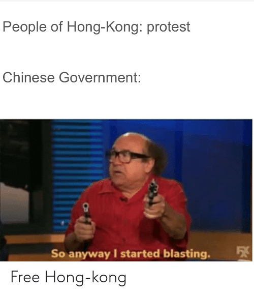 Protest, Chinese, and Free: People of Hong-Kong: protest  Chinese Government:  So anyway I started blasting. Free Hong-kong