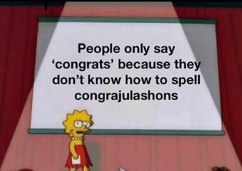 How To, How, and They: People only say  'congrats' because they  don't know how to spell  congrajulashons
