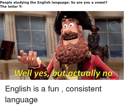 English, Fun, and Language: People studying the English language: So are you a vowel?  The letter Y:  Well ves, but actually no