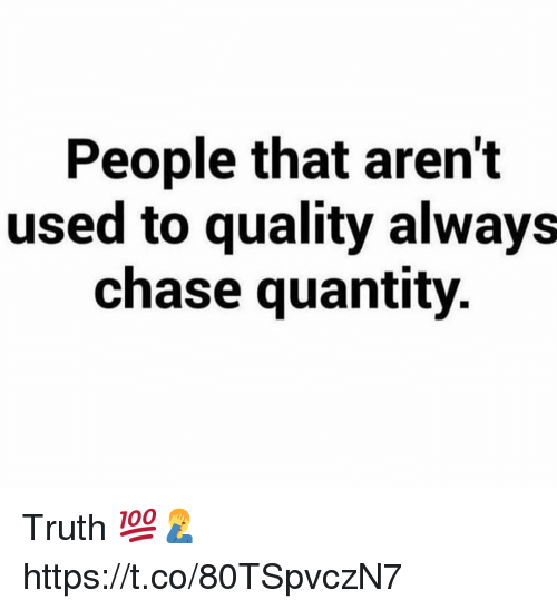 Chase, Truth, and Used: People that aren't  used to quality always  chase quantity. Truth 💯🤦♂️ https://t.co/80TSpvczN7