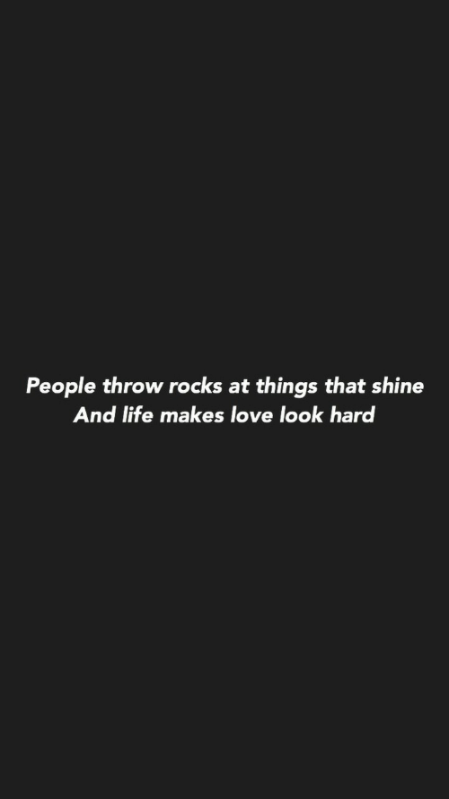 Life, Love, and Shine: People throw rocks at things that shine  And life makes love look har