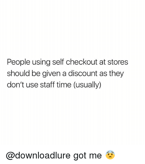 Memes, Time, and 🤖: People using self checkout at stores  should be given a discount as they  don't use staff time (usually) @downloadlure got me 😨