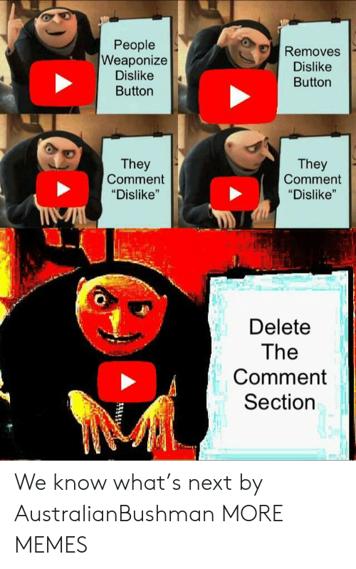 """Comment Section: People  Weaponize  Dislike  Button  Removes  Dislike  Button  They  Comment  """"Dislike""""  They  Comment  """"Dislike""""  Delete  The  Comment  Section We know what's next by AustralianBushman MORE MEMES"""