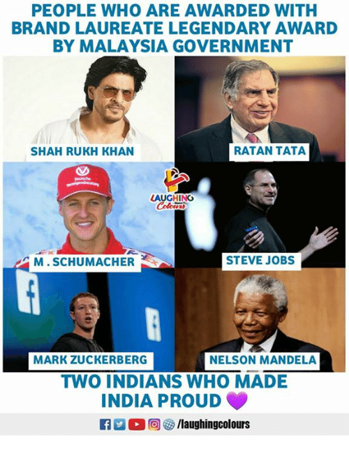 Nelson Mandela: PEOPLE WHO ARE AWARDED WITH  BRAND LAUREATE LEGENDARY AWARD  BY MALAYSIA GOVERNMENT  SHAH RUKH KHAN  RATAN TATA  M. SCHUMACHER  STEVE JOBS  MARK ZUCKERBERG  NELSON MANDELA  TWO INDIANS WHO MADE  INDIA PROUD  0回  ク/laughingcolours