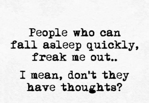 Fall, Memes, and Mean: People who can  fall asleep quickly,  freak me out..  I mean, don't they  have thoughts?