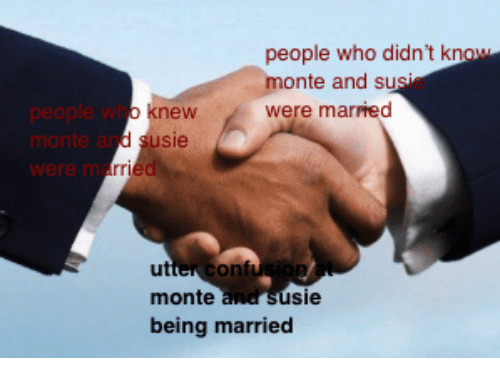 Susie: people who didnt know  onte and susie  were married  people who  monte and  were marr  monte  sie  being married