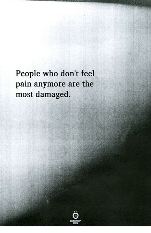 Pain, Who, and Feel: People who don't feel  pain anymore are the  most damaged.