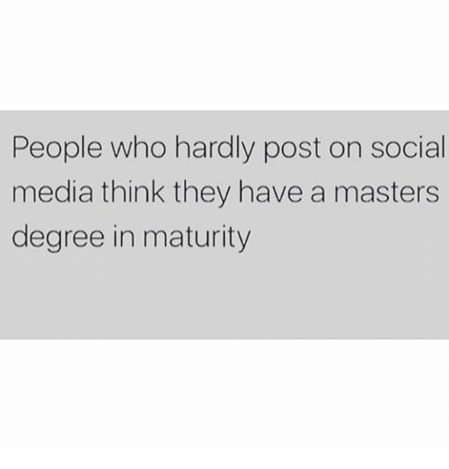Memes, Social Media, and Masters: People who hardly post on social  media think they have a masters  degree in maturity