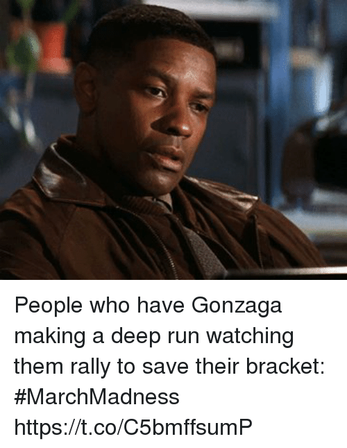 Run, Sports, and Gonzaga: People who have Gonzaga making a deep run watching them rally to save their bracket: #MarchMadness https://t.co/C5bmffsumP