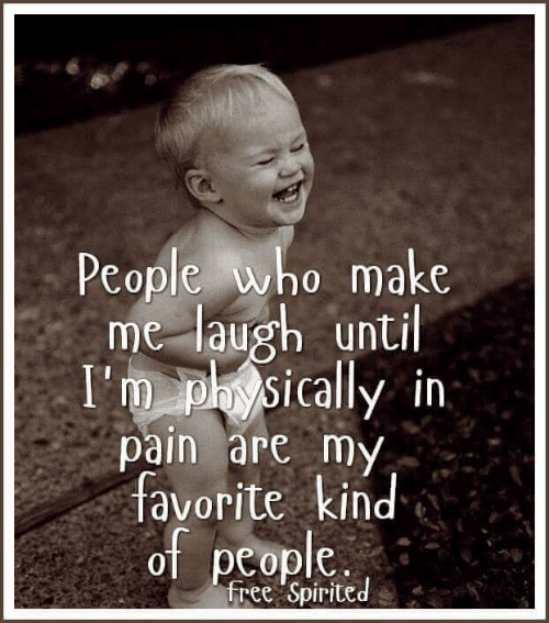 Memes, Free, and Pain: People who make  me laugh until  I'm physically in:  pain are my  favorite kind  of people  free 'Spirited