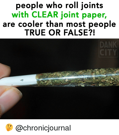 Dank, True, and Weed: people who roll joints  with CLEAR joint paper,  are cooler than most peoplıe  TRUE OR FALSE?!  DANK 🤔 @chronicjournal