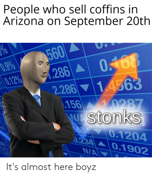 Funny, Arizona, and Who: People who sell coffins in  Arizona on September 20th  UT  560  (286 0.468  2.286 14563  .156  W Stonks  D.9%  0.12%  y0287  02  O.1204  0.234 0.1902  NA  21  .213  027 It's almost here boyz
