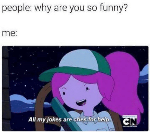 Funny, Help, and Jokes: people: why are you so funny?  me:  All my jokes are cruestor help. C