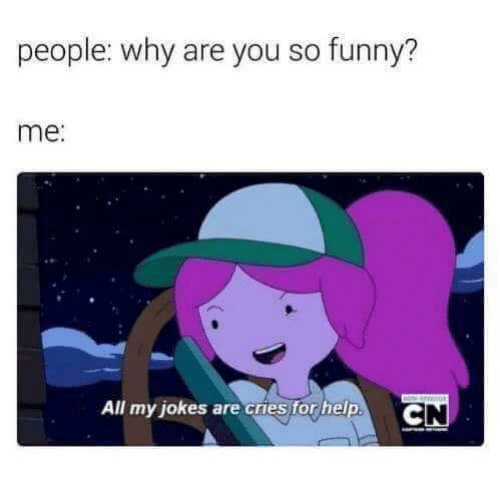 Funny, Help, and Jokes: people: why are you so funny?  me:  All my jokes are cries for help