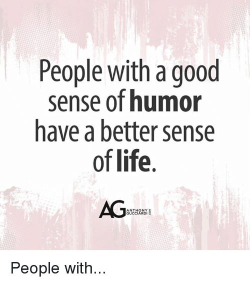 a good sense of humor God has a sense of humor how can we his creatures think things are funny unless the whole idea came from god in the first place johannah reardon god has a sense of.