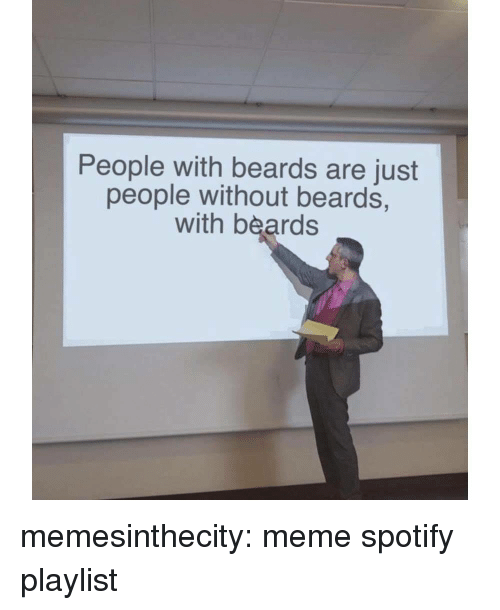Meme, Target, and Tumblr: People with beards are just  people without beards,  with beards memesinthecity:  meme spotify playlist