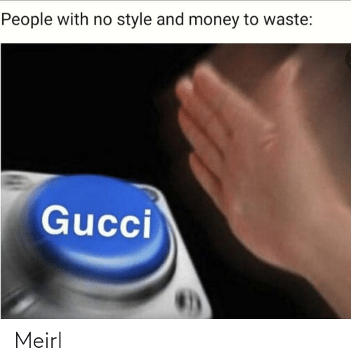 people: People with no style and money to waste:  Gucci Meirl