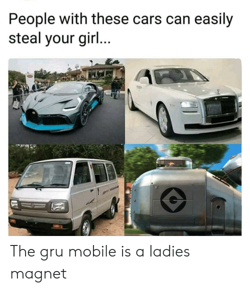 Cars, Gru, and Mobile: People with these cars can easily  steal your gir... The gru mobile is a ladies magnet