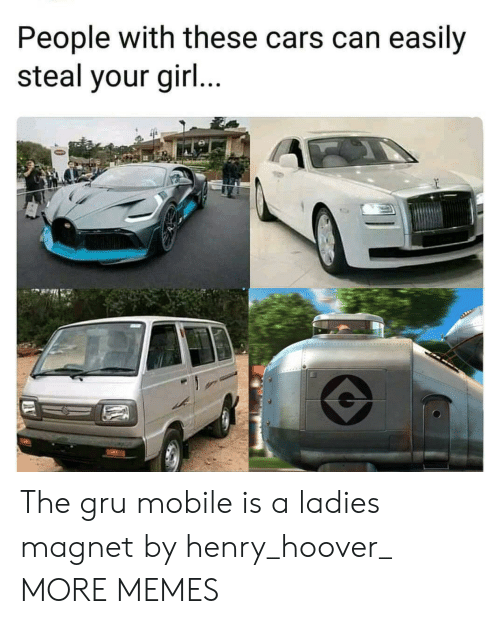Gru: People with these cars can easily  steal your gir... The gru mobile is a ladies magnet by henry_hoover_ MORE MEMES