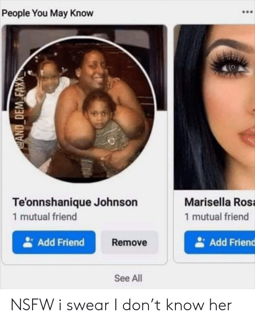 Nsfw, Reddit, and Her: People You May Know  Te'onnshanique Johnson  Marisella Rosa  1 mutual friend  1 mutual friend  Add Friend  Add Friend  Remove  See All  CAND DEM FAXA NSFW i swear I don't know her