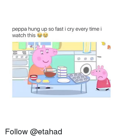 Memes, Time, and Watch: peppa hung up so fast i cry every time i  watch this Follow @etahad
