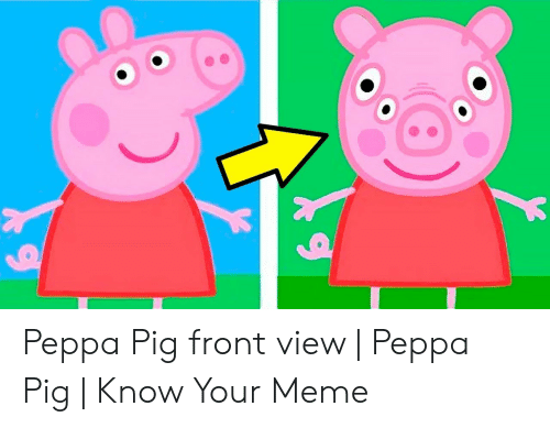 Peppa Pig Front View Peppa Pig Know Your Meme Meme On