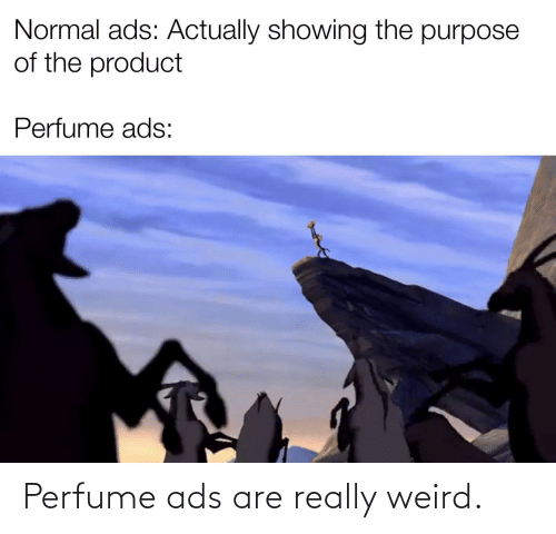 Weird, Perfume, and Ads: Perfume ads are really weird.