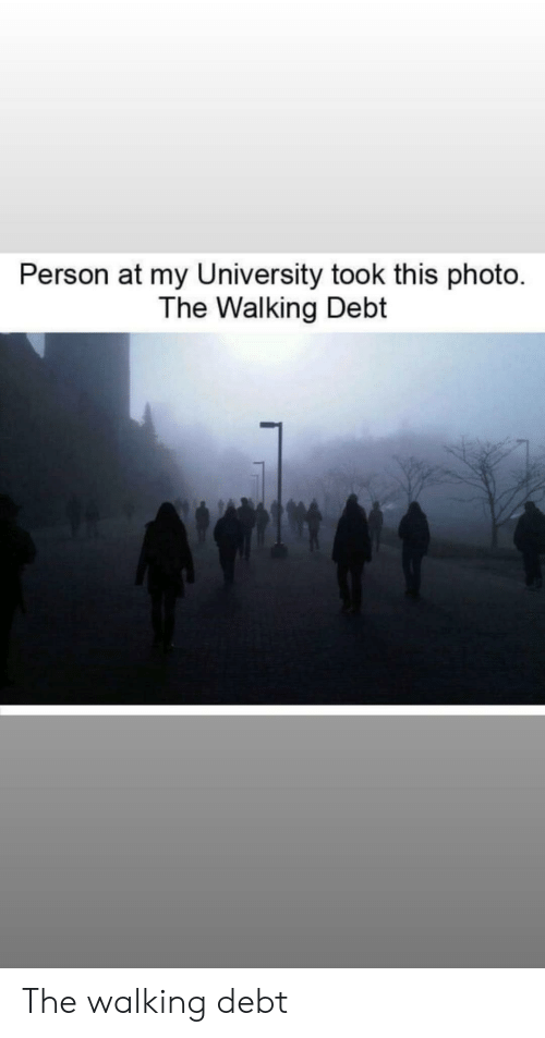 University, Photo, and Person: Person at my University took this photo  The Walking Debt The walking debt