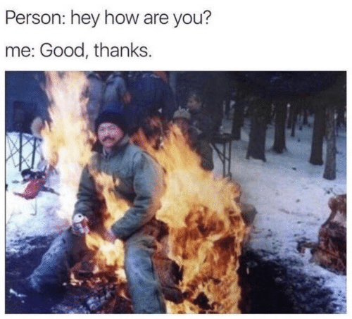 Good, How, and You: Person: hey how are you?  me: Good, thanks.
