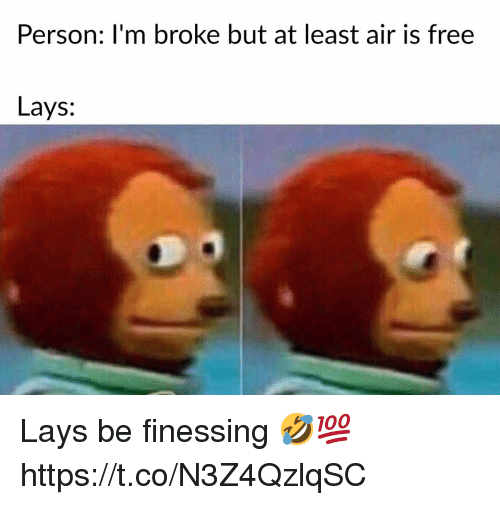 Lay's, Free, and Air: Person: I'm broke but at least air is free  Lays: Lays be finessing 🤣💯 https://t.co/N3Z4QzlqSC